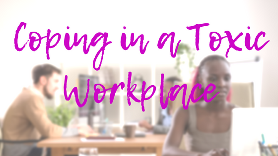 5 Ways to Deal With a Toxic WorkEnvironment